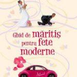 Ghid de măritiș pentru fete moderne (băieți… mai bine nu)